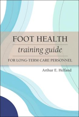 Foot Health Training Guide for Long-Term Care Personnel