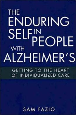 The Enduring Self in People with Alzheimers: Getting to the Heart of Individualized Care