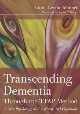 Transcending Dementia Through the TTAP Method: A New Psychology of Art, Brain, and Cognition
