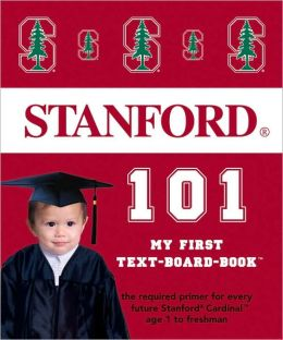 Stanford University 101 (My First Text-Board-Book) Brad M. Epstein