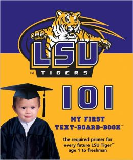 Louisiana State University 101: My First Text-Board-Book