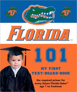 University of Florida 101: My First Text-Board-Book