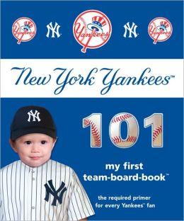 New York Yankees 101: My First Team Board Book