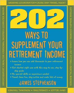 202 Ways to Supplement Your Retirement Income