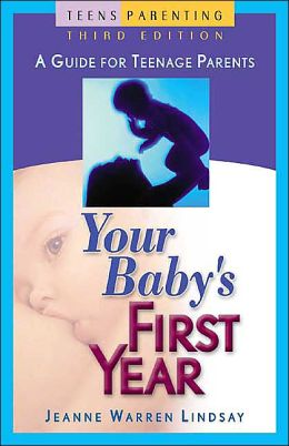 Your Baby's First Year (Teens Parenting Series): A Guide for Teenage Parents