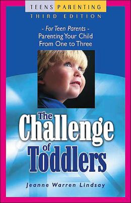 Challenge of Toddlers: For Teen Parents - Parenting Your Child from One to Three