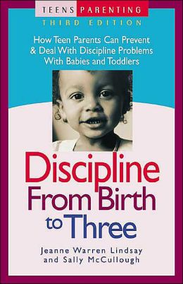 Discipline from Birth to Three (TEENS Parenting Series): How Teen Parents Can Prevent and Deal with Discipline Problems with Babies and Toddlers