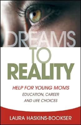 Dreams to Reality: Help for Young Moms: Education, Career, and Life Choices