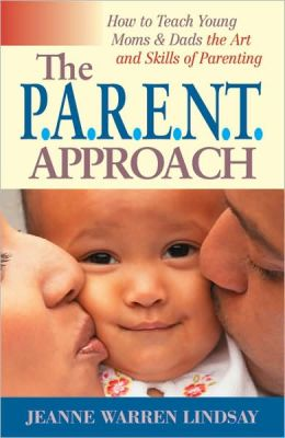 The P.A.R.E.N.T Approach: How to Teach Young Moms and Dads the Art and Skills of Parenting