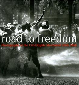 Road to Freedom: Photographs from the Civil Rights Movement, 1956-1968