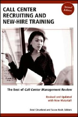 Call Center Recruiting and New-Hire Training: The Best of Call Center Management Review