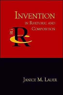 Invention in Rhetoric and Composition (Reference Guides to Rhetoric and Composition Series)