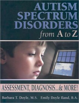 Autism Spectrum Disorders from A to Z: Assessment, Diagnosis...& More!