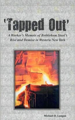 Tapped Out: A Worker's Memoir of Bethlehem Steel's Rise and Demise in Western New York