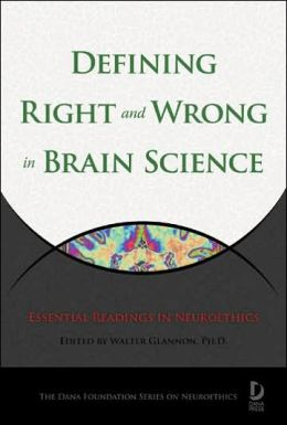 Defining Right and Wrong in Brain Science: Essential Readings in Neuroethics