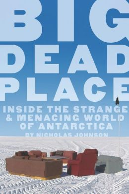 Big Dead Place: Inside the Strange and Menacing World of Antarctica