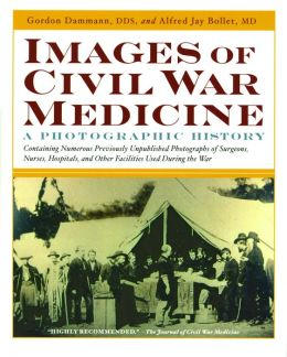 Images Of Civil War Medicine: A Photographic History