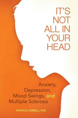 It's Not All in Your Head: Anxiety, Depression, Mood Swings, and MS