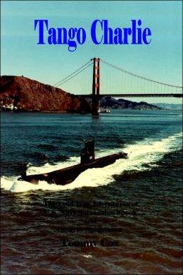 Tango Charlie: The Cold War Adventures of U. S. Navy Submarine Spook and Singer-Songwriter Tommy Cox