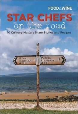 Star Chefs on the Road: 10 Culinary Masters Share Stories and Recipes