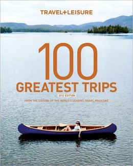 TRAVEL + LEISURE: 100 Great Trips 6th