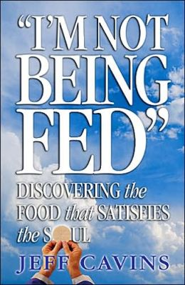 I'm Not Being Fed Book: Discovering the Food that Satisfies the Soul