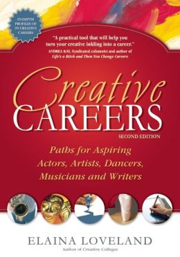 Creative Careers: Paths for Aspiring Actors, Artists, Dancers, Musicians and Writers