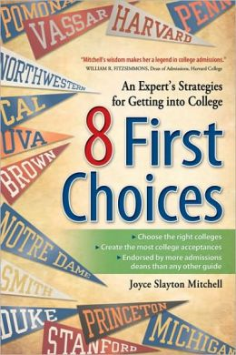 8 First Choices: An Expert's Strategies for Getting into College