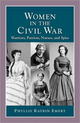 Women in the Civil War: Warriors, Patriots, Nurses, and Spies