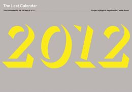 The Last Calendar: Your Companion for the 356 Days Of 2012: A Project by Bigert & Bergstr#xF6;m for Cabinet Books