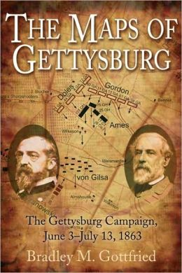 The Maps of Gettysburg: An Atlas of the Gettysburg Campaign, June 3 - July 13 1863
