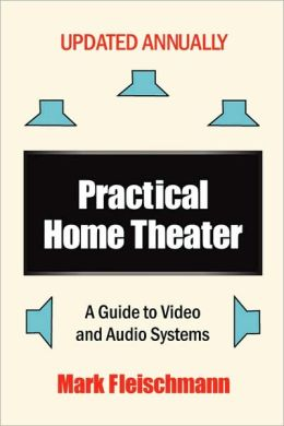 Practical Home Theater: A Guide to Video and Audio Systems