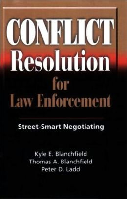 Conflict Resolution for Law Enforcement: Street Smart Negotiating