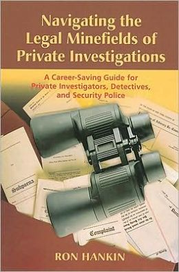 Navigating the Legal Minefield of Private Investigations: A Career-Saving Guide for Private Investigators, Detectives and Security Police