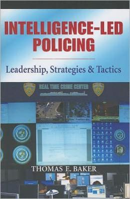 Intelligence-Led Policing: Leadership, Strategies, and Tactics