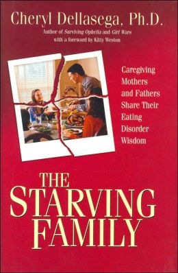 The Starving Family: Caregiving Mothers and Fathers Share Their Eating Disorder Wisdom