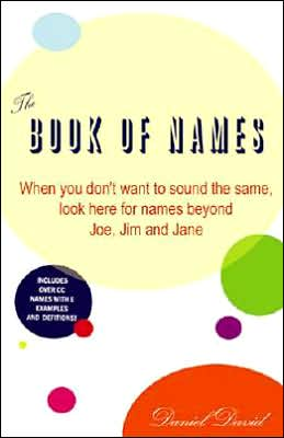 The Complete Book of Unusual Names: When You Don't Want to Sound the Same, Look Here for Names Beyond Joe, Jim, and Jane