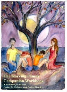 The Starving Family Companion: Workbook for Parents of Children with Eating Disorders