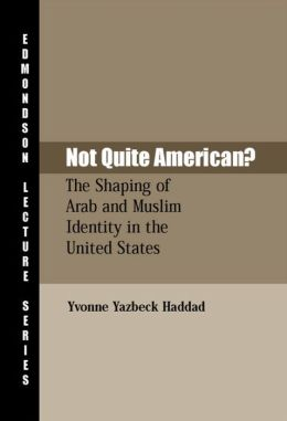 Not Quite American?: The Shaping of Arab and Muslim Identity in the United States