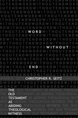 Word Without End: The Old Testament as Abiding Theological Witness