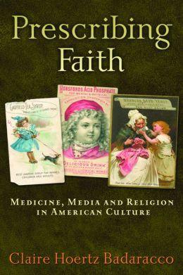 Prescribing Faith: Medicine, Media, and Religion in American Culture
