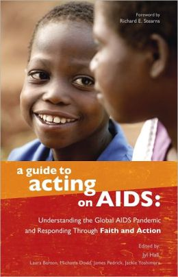 A Guide to Acting on AIDS: Understanding the Global AIDS Pandemic and Responding through Faith in Action