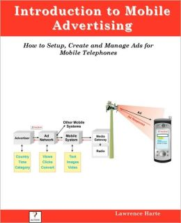 Introduction to Mobile Advertising, how to Setup, Create and Manage Ads for Mobile Telephones