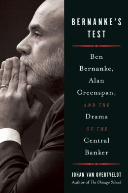 Bernanke's Test: Ben Bernanke, Alan Greenspan, and the Drama of the Central Banker