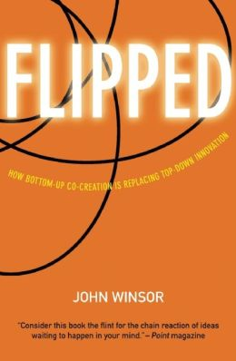 Flipped: How Bottom-Up Co-Creation is Replacing Top-Down Innovation
