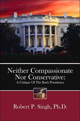 Neither Compassionate Nor Conservative: A Critique Of The Bush Presidency