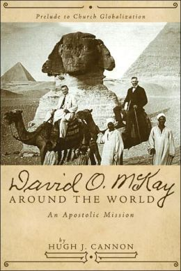 David O. McKay Around the World: An Apostolic Mission: Prelude to Church Globalization