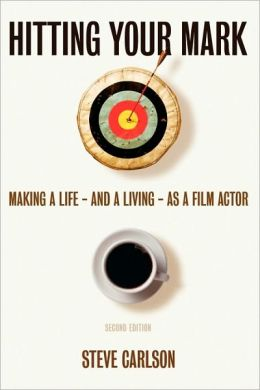 Hitting Your Mark: Making a Life and a Living as a Film Actor