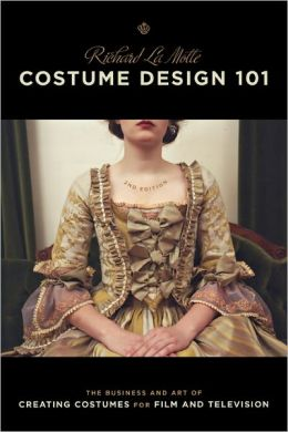 Costume Design 101 - 2nd edition: The Business and Art of Creating Costumes For Film and Television