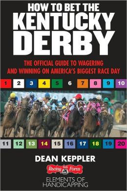 How to Bet the Kentucky Derby: The Official Guide to Wagering and Winning on America's Biggest Race Day